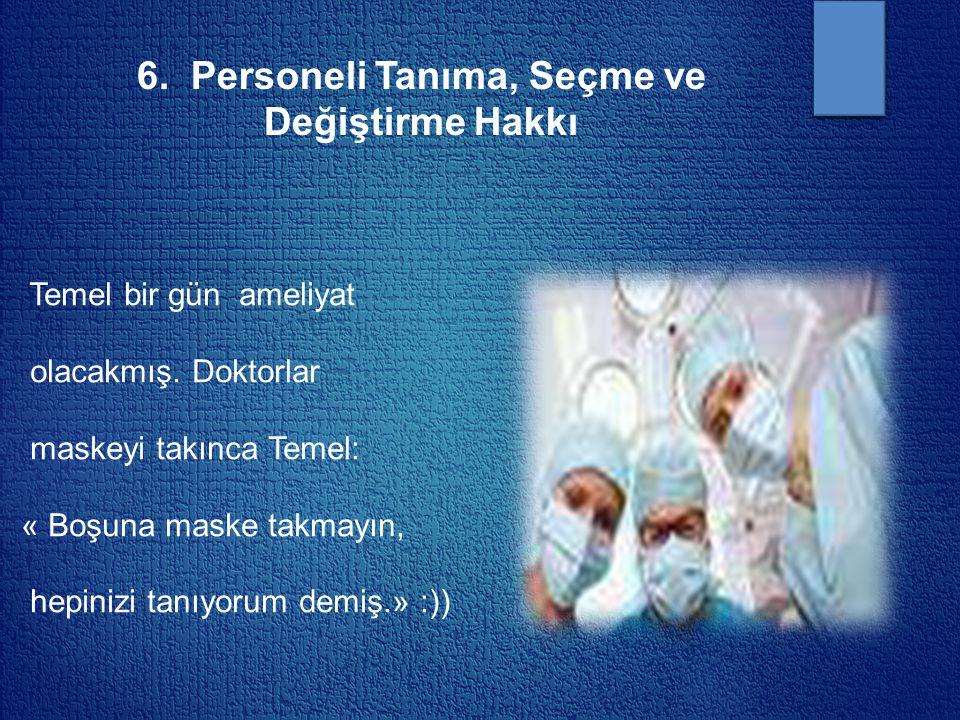 6. Personeli Tanıma, Seçme ve Değiştirme Hakkı Temel bir gün ameliyat olacakmış. Doktorlar maskeyi takınca Temel: « Boşuna maske takmayın, hepinizi ta