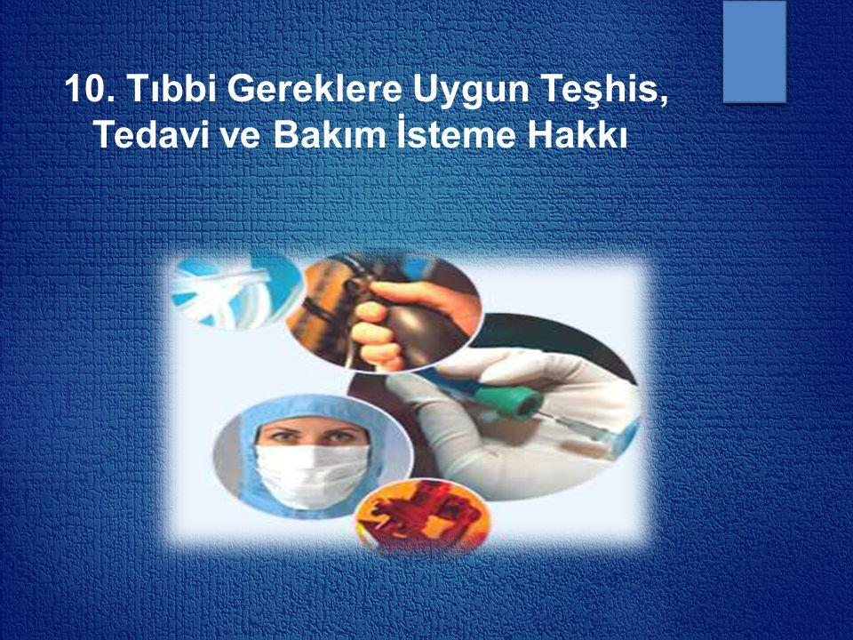 10. Tıbbi Gereklere Uygun Teşhis, Tedavi ve Bakım İsteme Hakkı