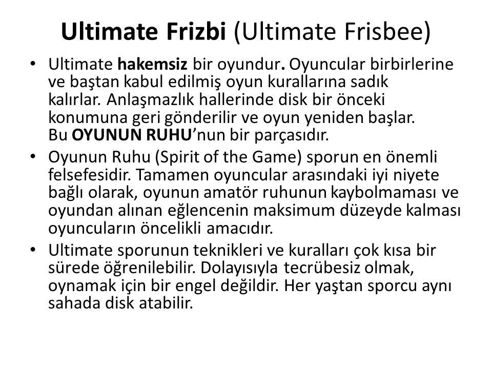 Ultimate Frizbi (Ultimate Frisbee) Ultimate hakemsiz bir oyundur. Oyuncular birbirlerine ve baştan kabul edilmiş oyun kurallarına sadık kalırlar. Anla