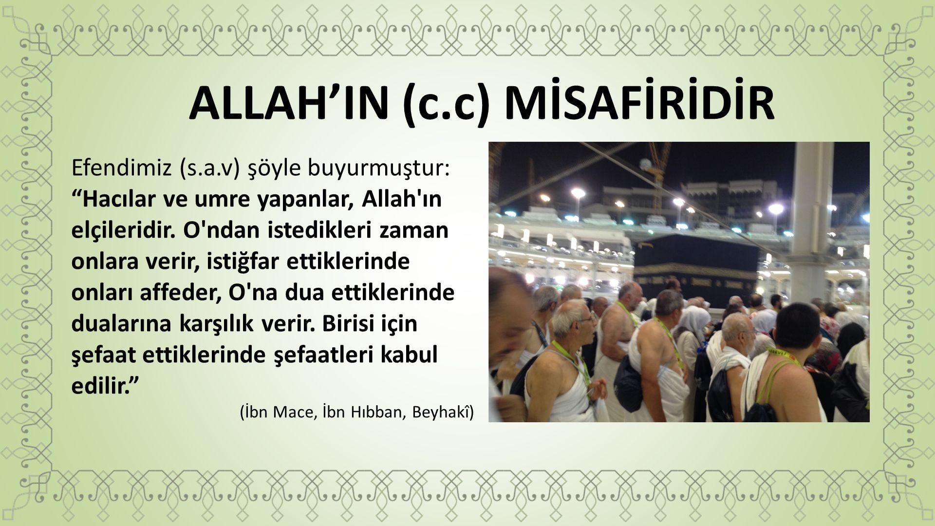 """ALLAH'IN (c.c) MİSAFİRİDİR Efendimiz (s.a.v) şöyle buyurmuştur: """"Hacılar ve umre yapanlar, Allah'ın elçileridir. O'ndan istedikleri zaman onlara verir"""