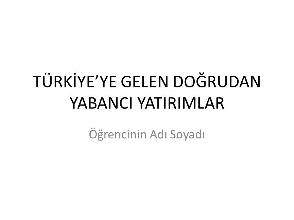 Özet Amaç – Türkiye'ye gelen doğrudan yabancı yatırımların (DYY) boyutunu ortaya koymaktır.