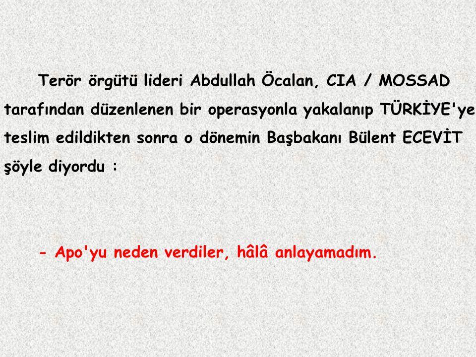 Terör örgütü lideri Abdullah Öcalan, CIA / MOSSAD tarafından düzenlenen bir operasyonla yakalanıp TÜRKİYE'ye teslim edildikten sonra o dönemin Başbaka