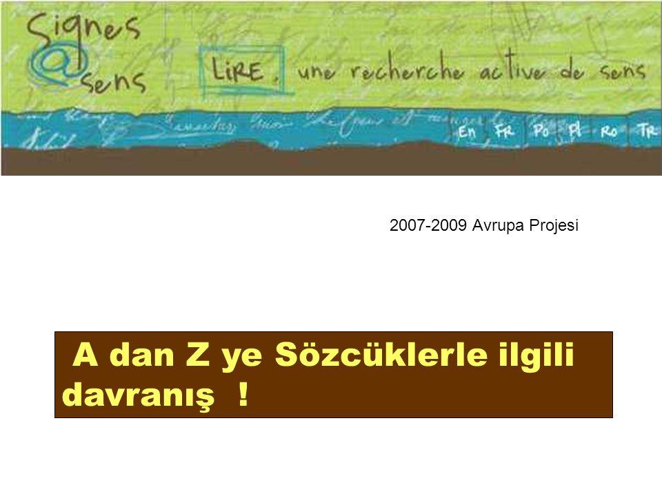 2007-2009 Avrupa Projesi A dan Z ye Sözcüklerle ilgili davranış !