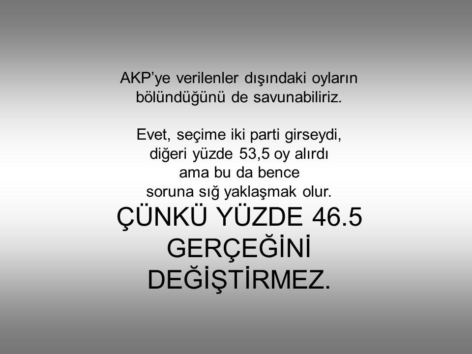AKP'ye verilenler dışındaki oyların bölündüğünü de savunabiliriz.