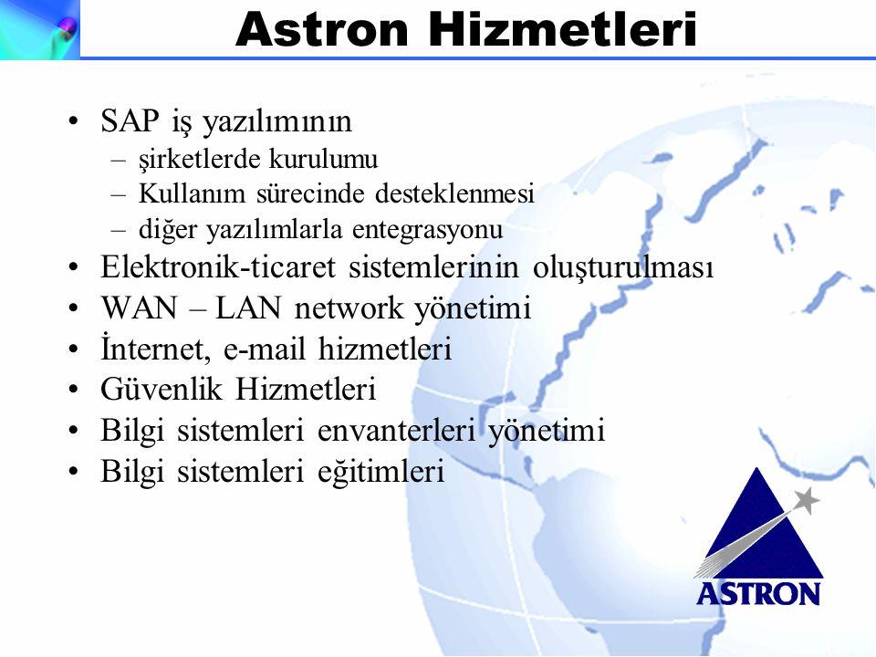Astron Hizmetleri SAP iş yazılımının –şirketlerde kurulumu –Kullanım sürecinde desteklenmesi –diğer yazılımlarla entegrasyonu Elektronik-ticaret sistemlerinin oluşturulması WAN – LAN network yönetimi İnternet, e-mail hizmetleri Güvenlik Hizmetleri Bilgi sistemleri envanterleri yönetimi Bilgi sistemleri eğitimleri