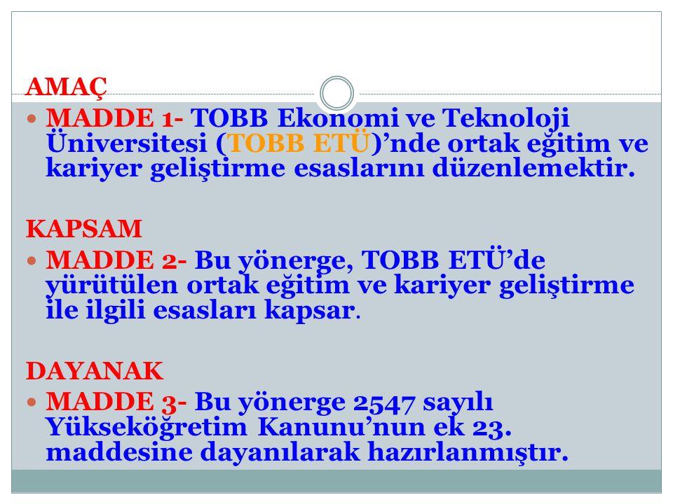 AMAÇ MADDE 1- TOBB Ekonomi ve Teknoloji Üniversitesi (TOBB ETÜ)'nde ortak eğitim ve kariyer geliştirme esaslarını düzenlemektir. KAPSAM MADDE 2- Bu yö