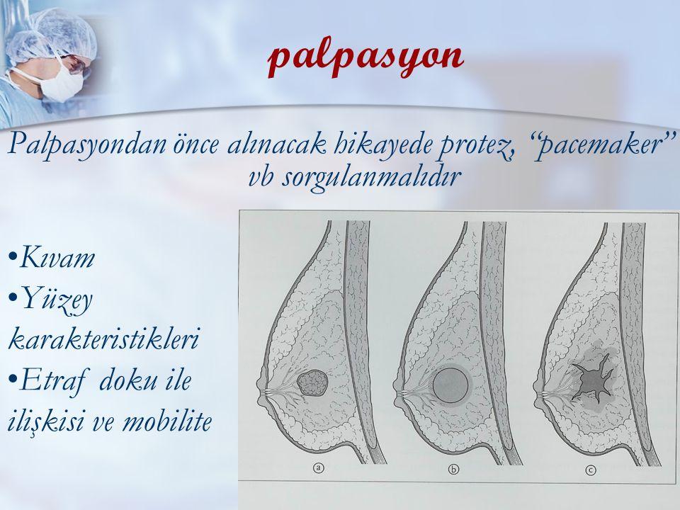 Meme Kitlelerine Yaklaşım11 palpasyon Palpasyondan önce alınacak hikayede protez, pacemaker vb sorgulanmalıdır Kıvam Yüzey karakteristikleri Etraf doku ile ilişkisi ve mobilite