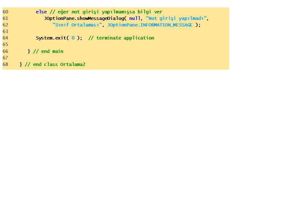 """60 else // eğer not girişi yapılmamışsa bilgi ver 61 JOptionPane.showMessageDialog( null, """"Not girişi yapılmadı"""