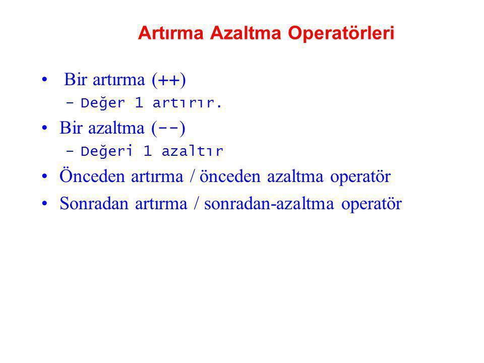 Artırma Azaltma Operatörleri Bir artırma ( ++ ) –Değer 1 artırır. Bir azaltma ( -- ) –Değeri 1 azaltır Önceden artırma / önceden azaltma operatör Sonr