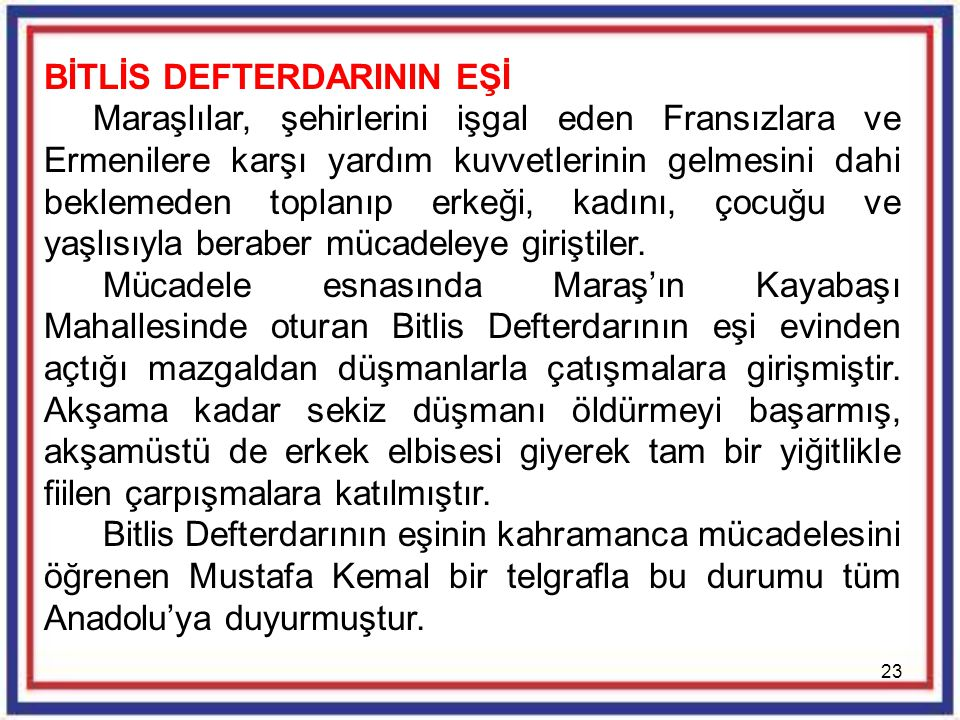 23 BİTLİS DEFTERDARININ EŞİ Maraşlılar, şehirlerini işgal eden Fransızlara ve Ermenilere karşı yardım kuvvetlerinin gelmesini dahi beklemeden toplanıp