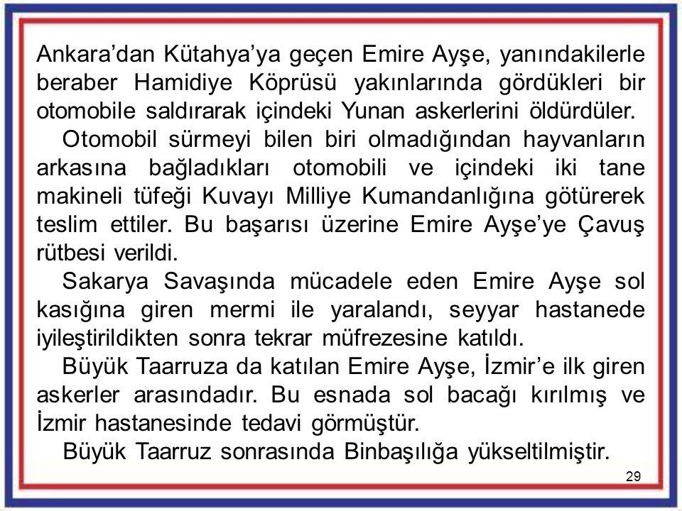 29 Ankara'dan Kütahya'ya geçen Emire Ayşe, yanındakilerle beraber Hamidiye Köprüsü yakınlarında gördükleri bir otomobile saldırarak içindeki Yunan ask