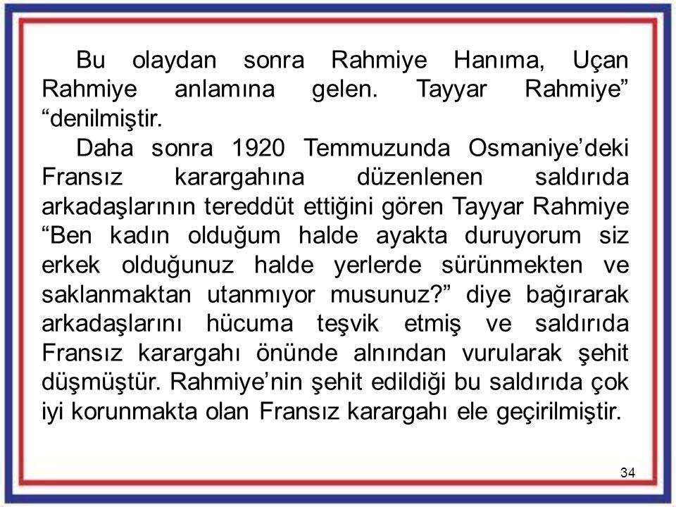 """34 Bu olaydan sonra Rahmiye Hanıma, Uçan Rahmiye anlamına gelen. Tayyar Rahmiye"""" """"denilmiştir. Daha sonra 1920 Temmuzunda Osmaniye'deki Fransız kararg"""