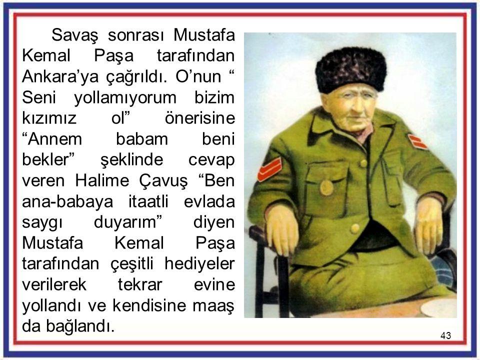 """43 Savaş sonrası Mustafa Kemal Paşa tarafından Ankara'ya çağrıldı. O'nun """" Seni yollamıyorum bizim kızımız ol"""" önerisine """"Annem babam beni bekler"""" şek"""