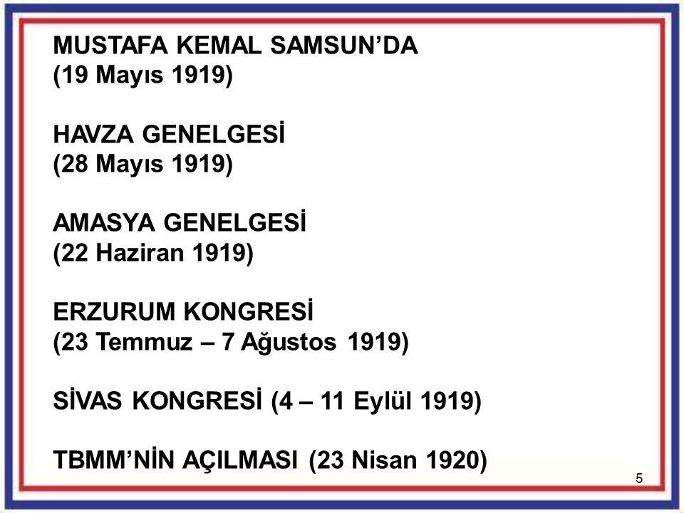 5 MUSTAFA KEMAL SAMSUN'DA (19 Mayıs 1919) HAVZA GENELGESİ (28 Mayıs 1919) AMASYA GENELGESİ (22 Haziran 1919) ERZURUM KONGRESİ (23 Temmuz – 7 Ağustos 1
