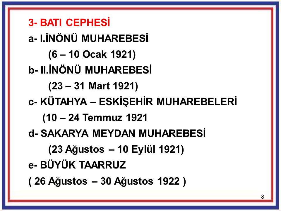 8 3- BATI CEPHESİ a- I.İNÖNÜ MUHAREBESİ (6 – 10 Ocak 1921) b- II.İNÖNÜ MUHAREBESİ (23 – 31 Mart 1921) c- KÜTAHYA – ESKİŞEHİR MUHAREBELERİ (10 – 24 Tem