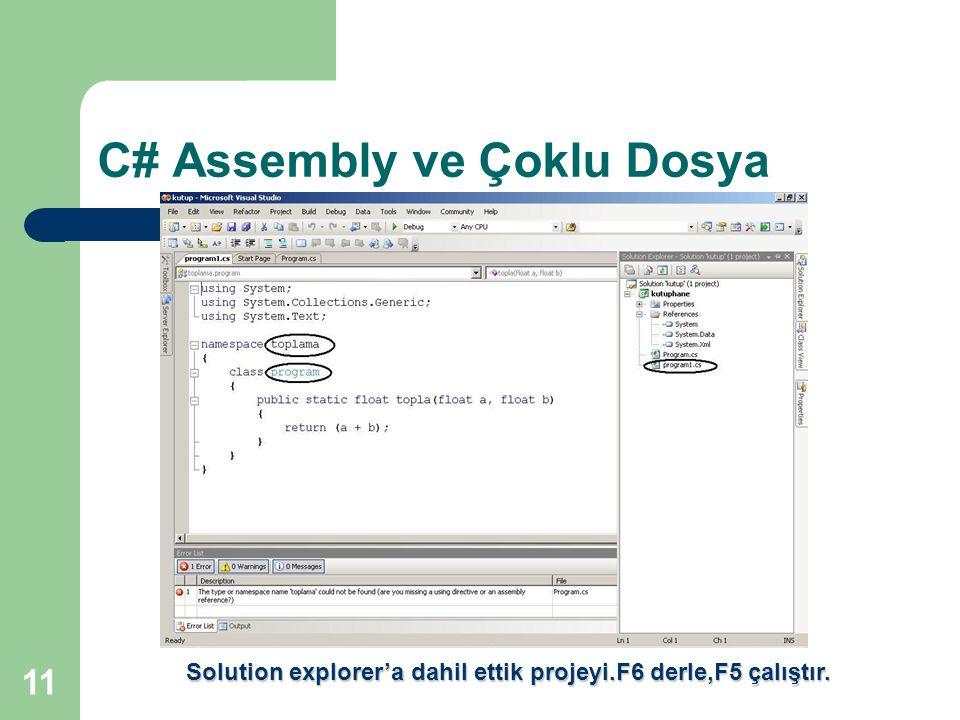 11 C# Assembly ve Çoklu Dosya Solution explorer'a dahil ettik projeyi.F6 derle,F5 çalıştır.