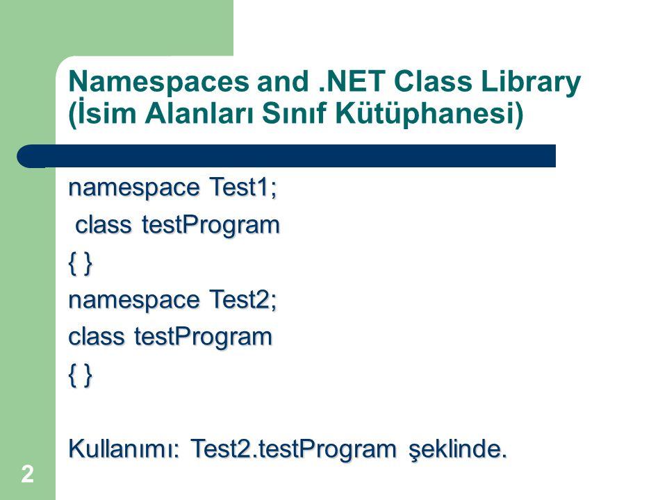 2 Namespaces and.NET Class Library (İsim Alanları Sınıf Kütüphanesi) namespace Test1; class testProgram class testProgram { } namespace Test2; class testProgram { } Kullanımı: Test2.testProgram şeklinde.
