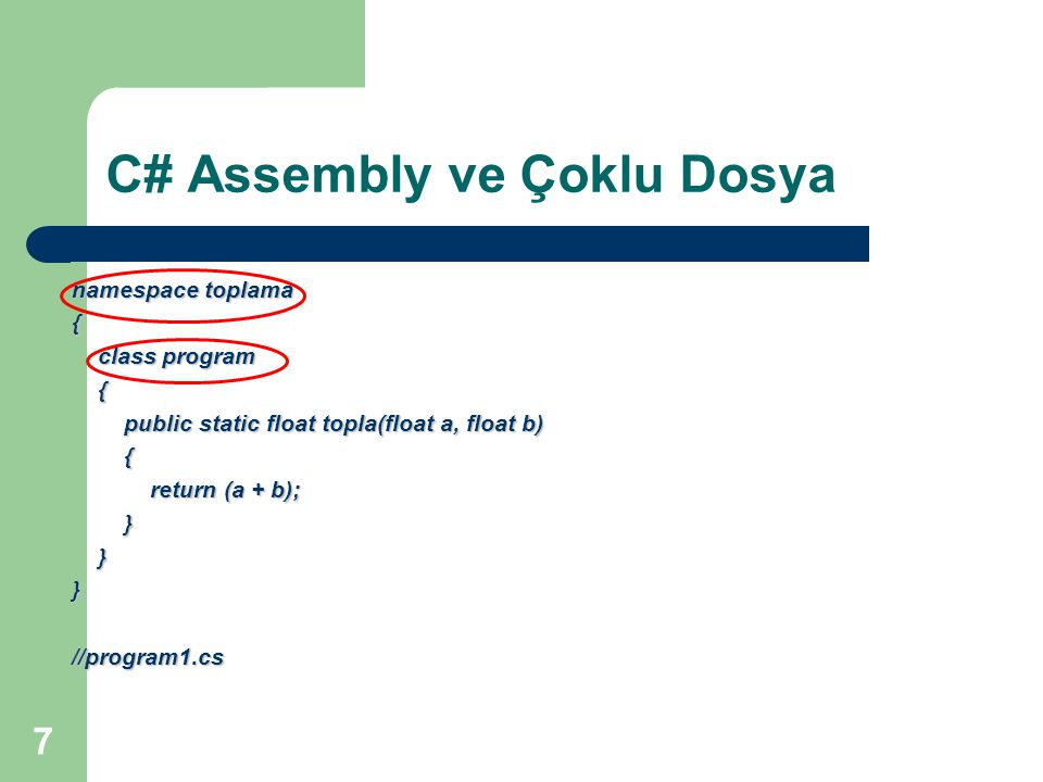 7 C# Assembly ve Çoklu Dosya namespace toplama { class program class program { public static float topla(float a, float b) public static float topla(f