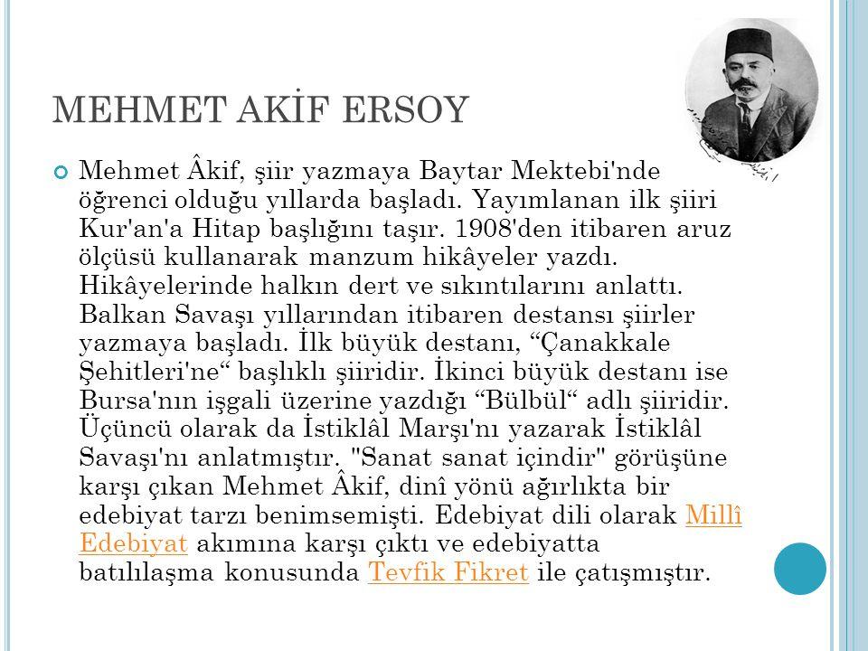 MEHMET AKİF ERSOY Mehmet Âkif, şiir yazmaya Baytar Mektebi'nde öğrenci olduğu yıllarda başladı. Yayımlanan ilk şiiri Kur'an'a Hitap başlığını taşır. 1