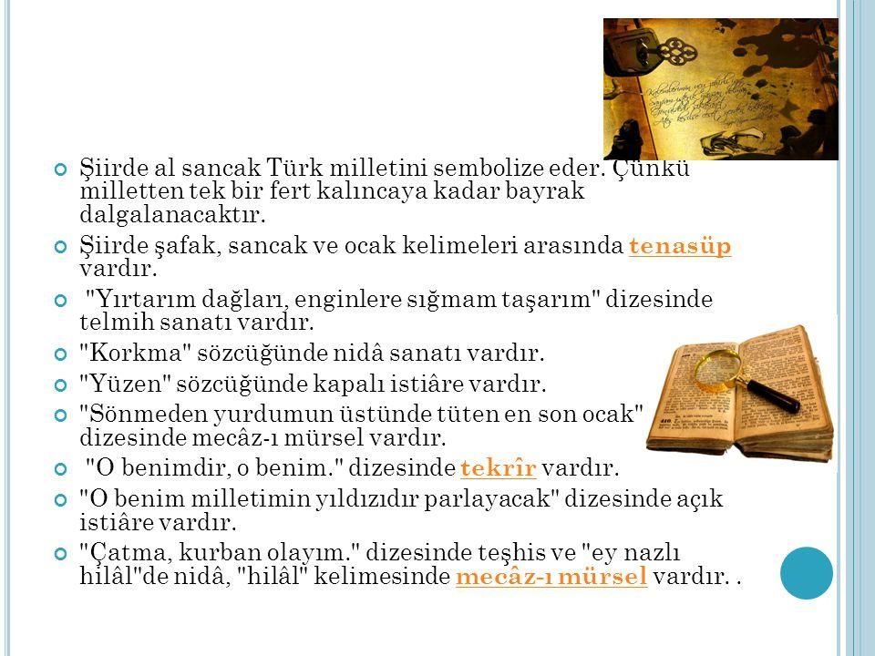 Şiirde al sancak Türk milletini sembolize eder. Çünkü milletten tek bir fert kalıncaya kadar bayrak dalgalanacaktır. Şiirde şafak, sancak ve ocak keli
