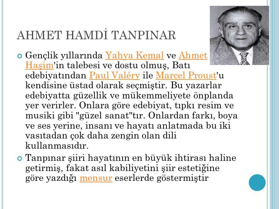 AHMET HAMDİ TANPINAR Gençlik yıllarında Yahya Kemal ve Ahmet Haşim'in talebesi ve dostu olmuş, Batı edebiyatından Paul Valéry ile Marcel Proust'u kend
