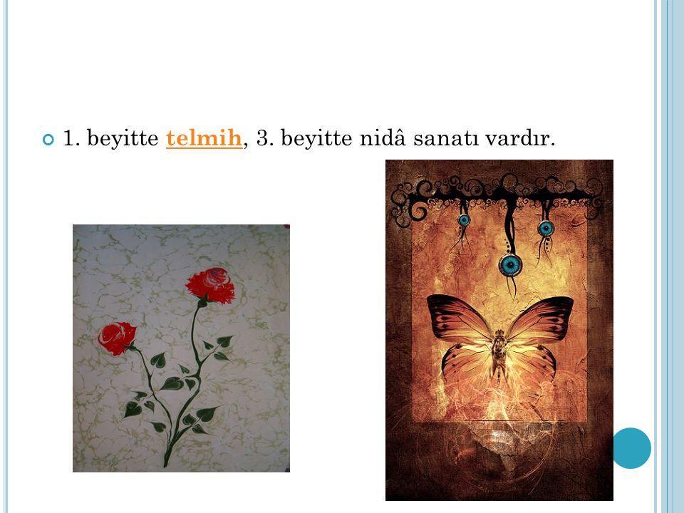 1. beyitte telmih, 3. beyitte nidâ sanatı vardır. telmih