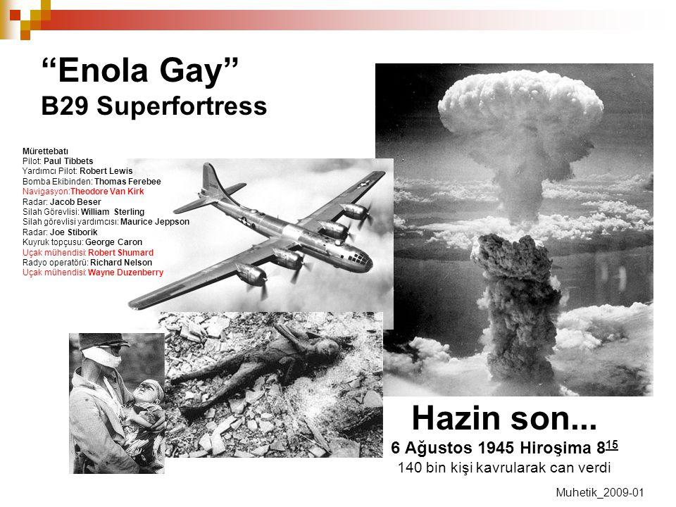 """""""Enola Gay"""" B29 Superfortress Hazin son... 6 Ağustos 1945 Hiroşima 8 15 140 bin kişi kavrularak can verdi Mürettebatı Pilot: Paul Tibbets Yardımcı Pil"""