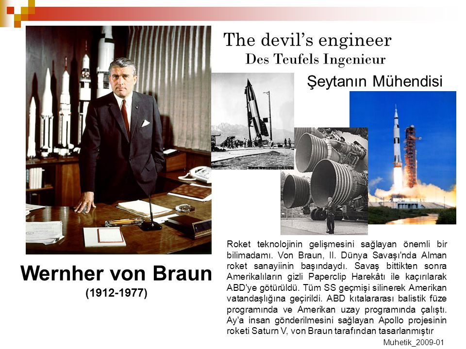 Wernher von Braun (1912-1977) Şeytanın Mühendisi Des Teufels Ingenieur The devil's engineer Roket teknolojinin gelişmesini sağlayan önemli bir bilimad
