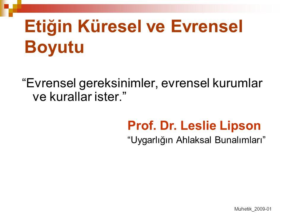 """Etiğin Küresel ve Evrensel Boyutu """"Evrensel gereksinimler, evrensel kurumlar ve kurallar ister."""" Prof. Dr. Leslie Lipson """"Uygarlığın Ahlaksal Bunalıml"""