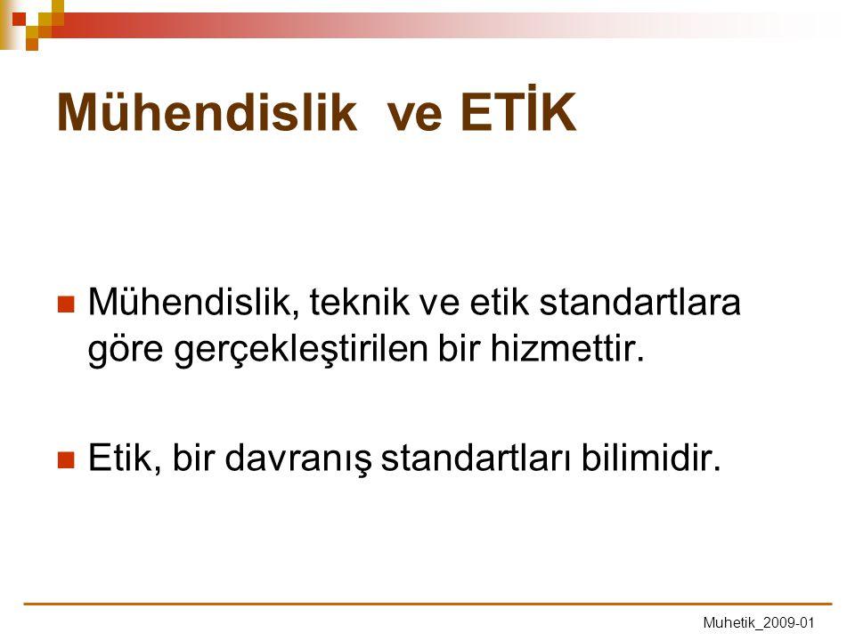 Mühendislik, teknik ve etik standartlara göre gerçekleştirilen bir hizmettir. Etik, bir davranış standartları bilimidir. Mühendislik ve ETİK Muhetik_2