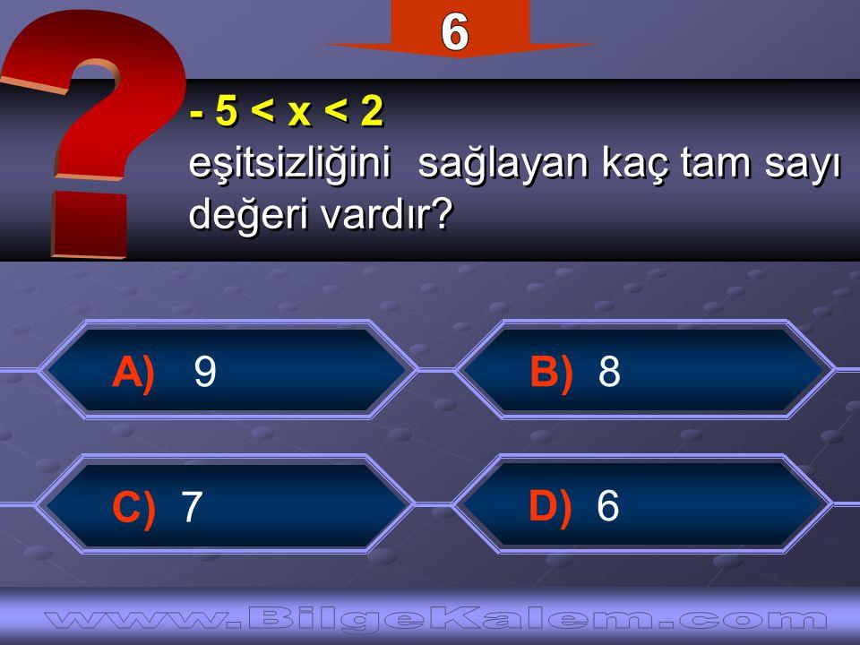 - 5 < x < 2 eşitsizliğini sağlayan kaç tam sayı değeri vardır.