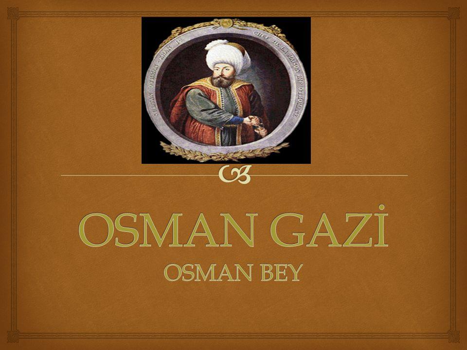   Osman Bey, 1258 yılında Söğüt te doğdu.