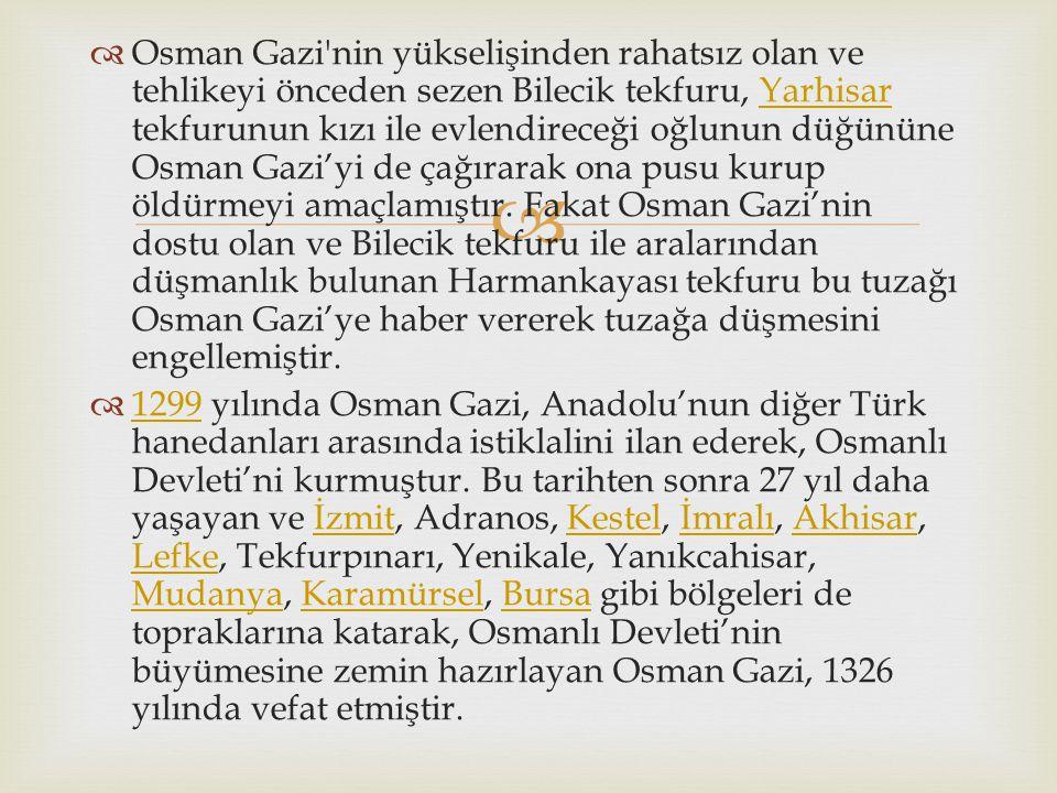   Osman Gazi nin yükselişinden rahatsız olan ve tehlikeyi önceden sezen Bilecik tekfuru, Yarhisar tekfurunun kızı ile evlendireceği oğlunun düğününe Osman Gazi'yi de çağırarak ona pusu kurup öldürmeyi amaçlamıştır.