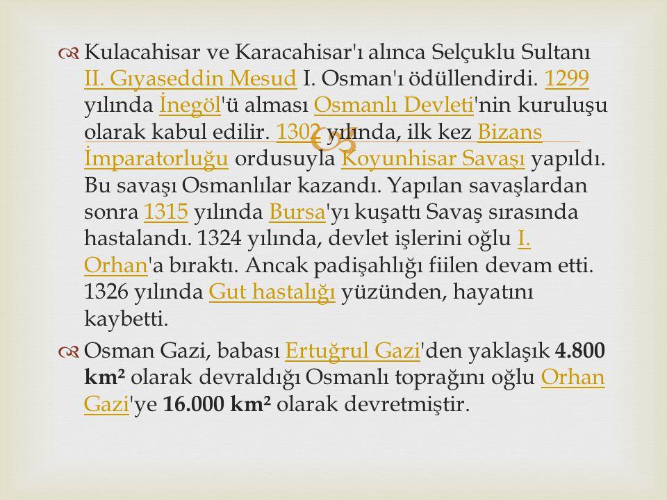   Kulacahisar ve Karacahisar'ı alınca Selçuklu Sultanı II. Gıyaseddin Mesud I. Osman'ı ödüllendirdi. 1299 yılında İnegöl'ü alması Osmanlı Devleti'ni