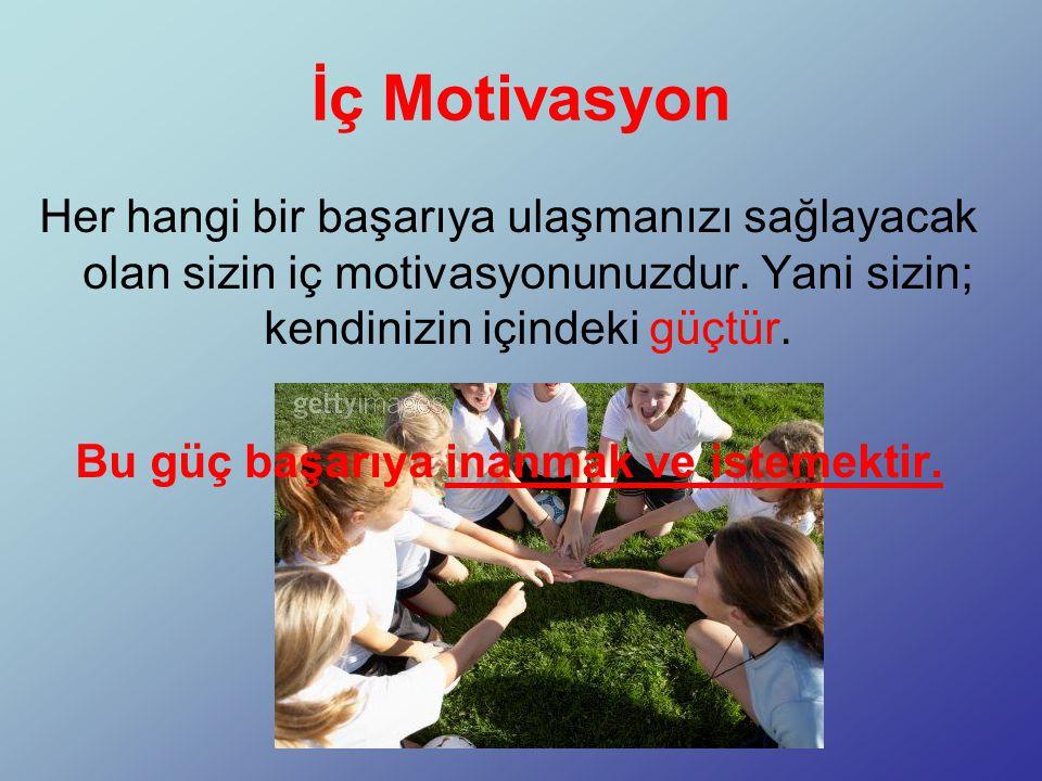 İç Motivasyon Her hangi bir başarıya ulaşmanızı sağlayacak olan sizin iç motivasyonunuzdur.