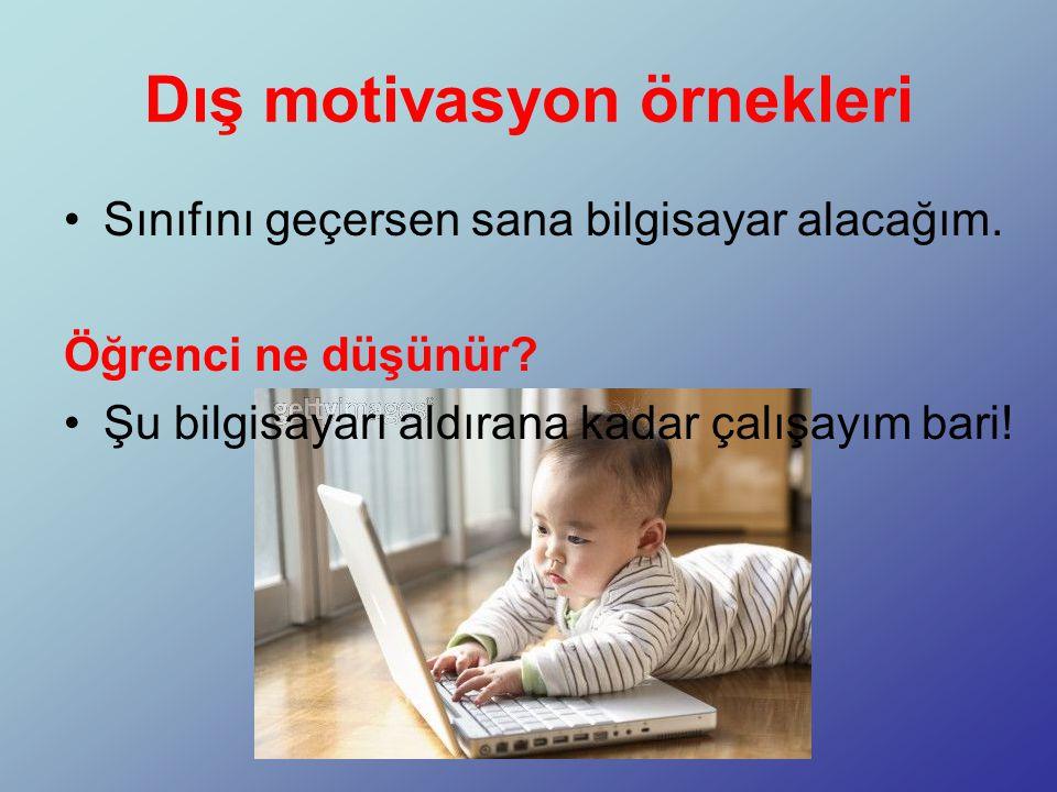 Dış motivasyon örnekleri Sınıfını geçersen sana bilgisayar alacağım.