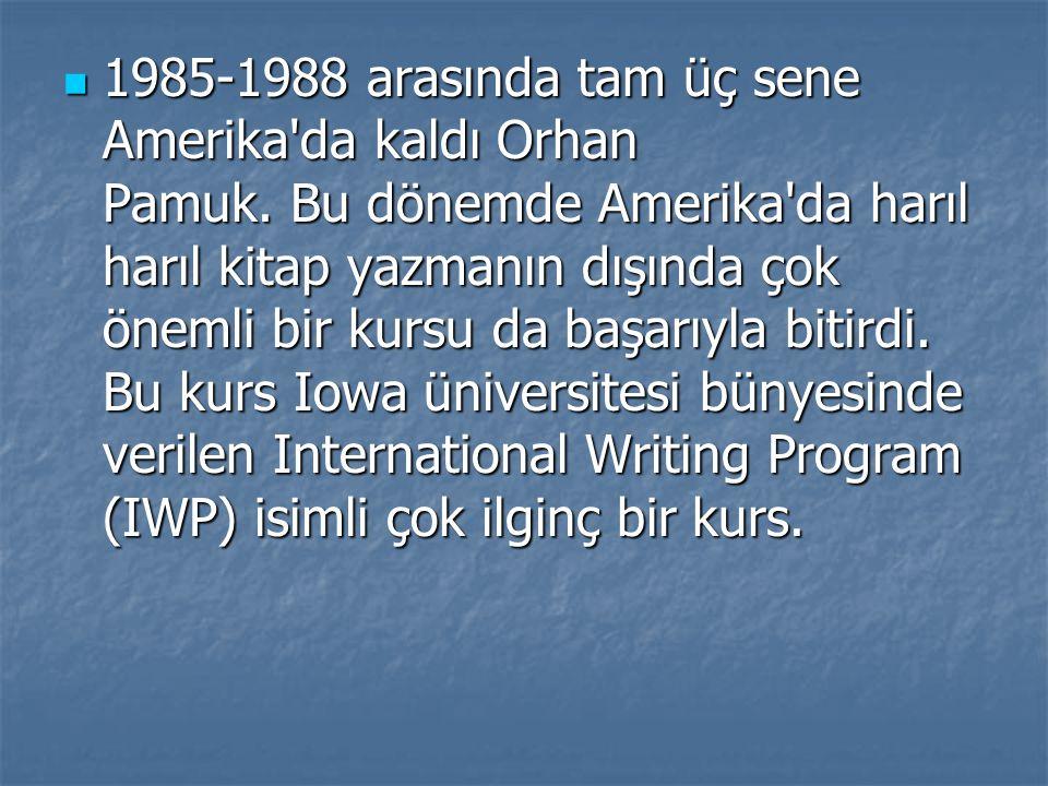 1985-1988 arasında tam üç sene Amerika'da kaldı Orhan Pamuk. Bu dönemde Amerika'da harıl harıl kitap yazmanın dışında çok önemli bir kursu da başarıyl