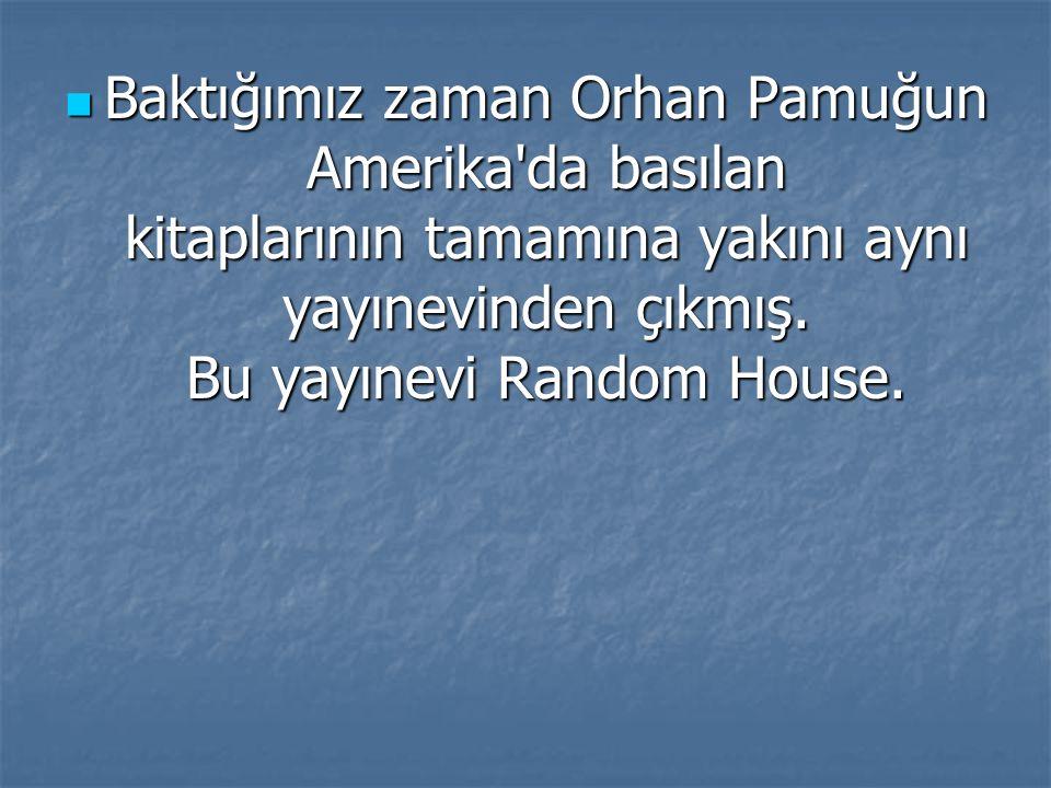 Baktığımız zaman Orhan Pamuğun Amerika'da basılan kitaplarının tamamına yakını aynı yayınevinden çıkmış. Bu yayınevi Random House. Baktığımız zaman Or