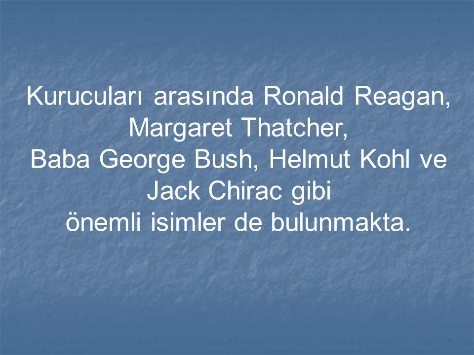 Kurucuları arasında Ronald Reagan, Margaret Thatcher, Baba George Bush, Helmut Kohl ve Jack Chirac gibi önemli isimler de bulunmakta.