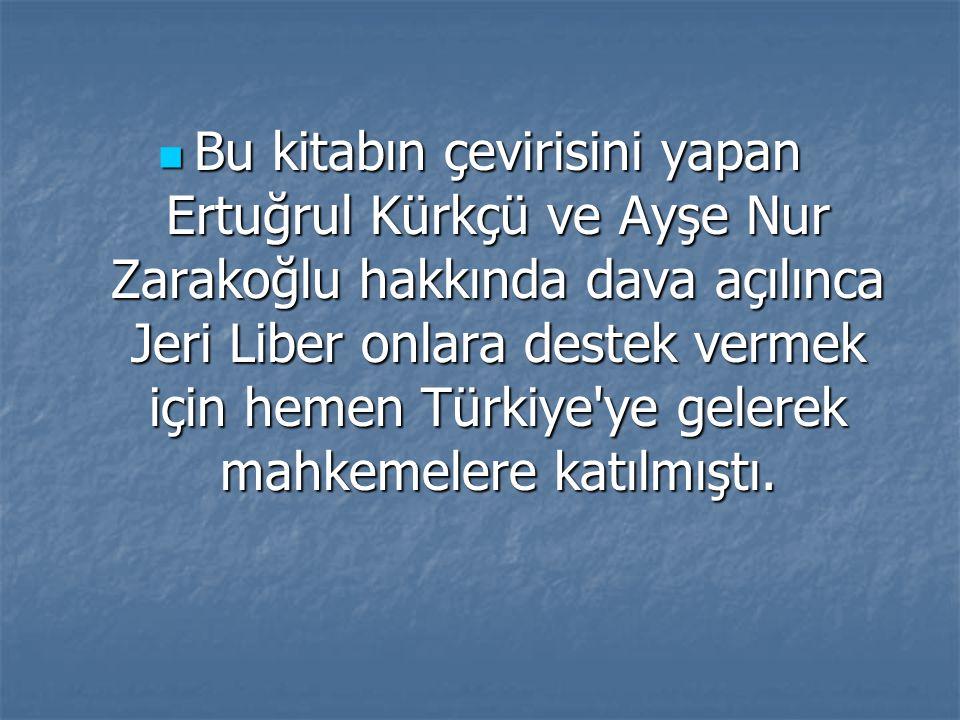 Bu kitabın çevirisini yapan Ertuğrul Kürkçü ve Ayşe Nur Zarakoğlu hakkında dava açılınca Jeri Liber onlara destek vermek için hemen Türkiye'ye gelerek