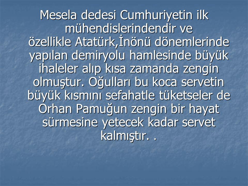 Mesela dedesi Cumhuriyetin ilk mühendislerindendir ve özellikle Atatürk,İnönü dönemlerinde yapılan demiryolu hamlesinde büyük ihaleler alıp kısa zaman