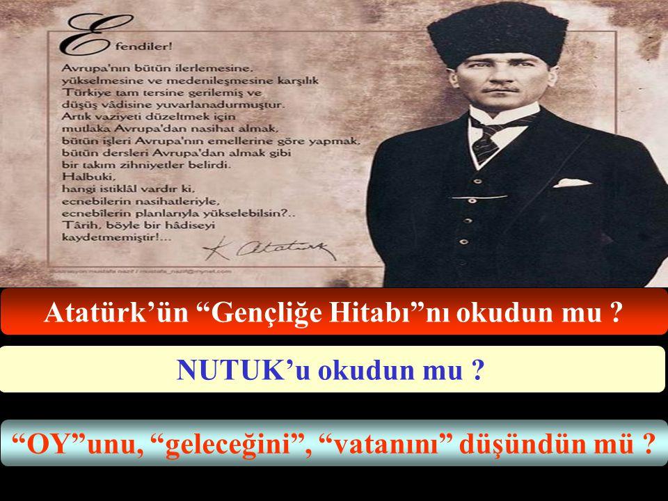 Atatürk'ün Gençliğe Hitabı nı okudun mu .NUTUK'u okudun mu .