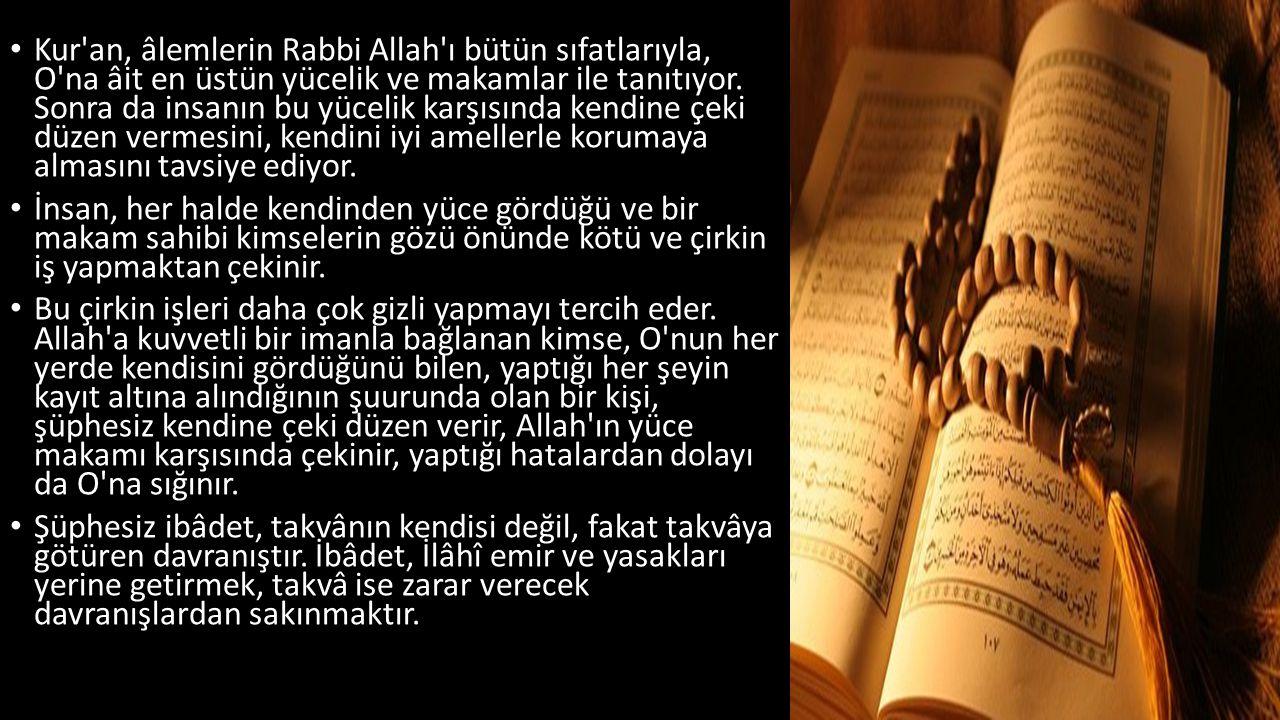 Kur'an, âlemlerin Rabbi Allah'ı bütün sıfatlarıyla, O'na âit en üstün yücelik ve makamlar ile tanıtıyor. Sonra da insanın bu yücelik karşısında kendin