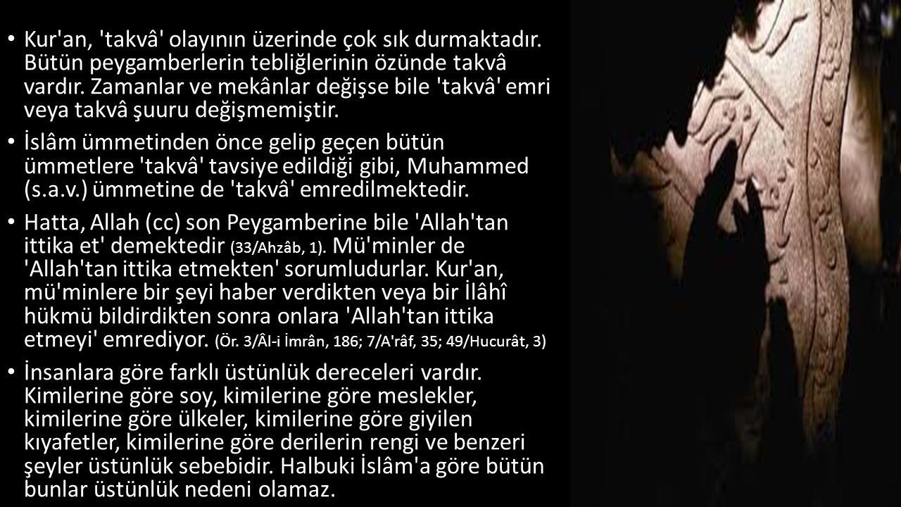 Kur'an, 'takvâ' olayının üzerinde çok sık durmaktadır. Bütün peygamberlerin tebliğlerinin özünde takvâ vardır. Zamanlar ve mekânlar değişse bile 'takv