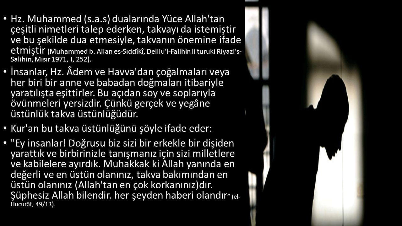 Hz. Muhammed (s.a.s) dualarında Yüce Allah'tan çeşitli nimetleri talep ederken, takvayı da istemiştir ve bu şekilde dua etmesiyle, takvanın önemine if