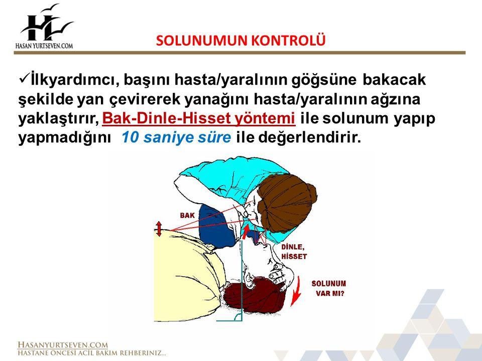 SOLUNUMUN KONTROLÜ İlkyardımcı, başını hasta/yaralının göğsüne bakacak şekilde yan çevirerek yanağını hasta/yaralının ağzına yaklaştırır, ile solunum