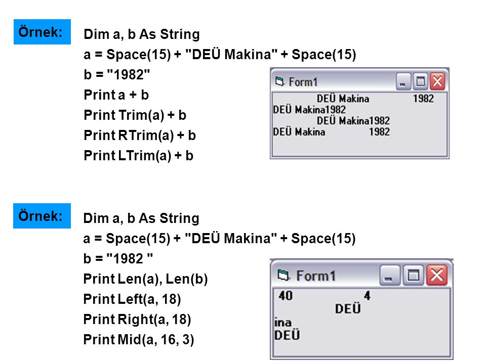 Örnek: Dim a, b As String a = Space(15) +