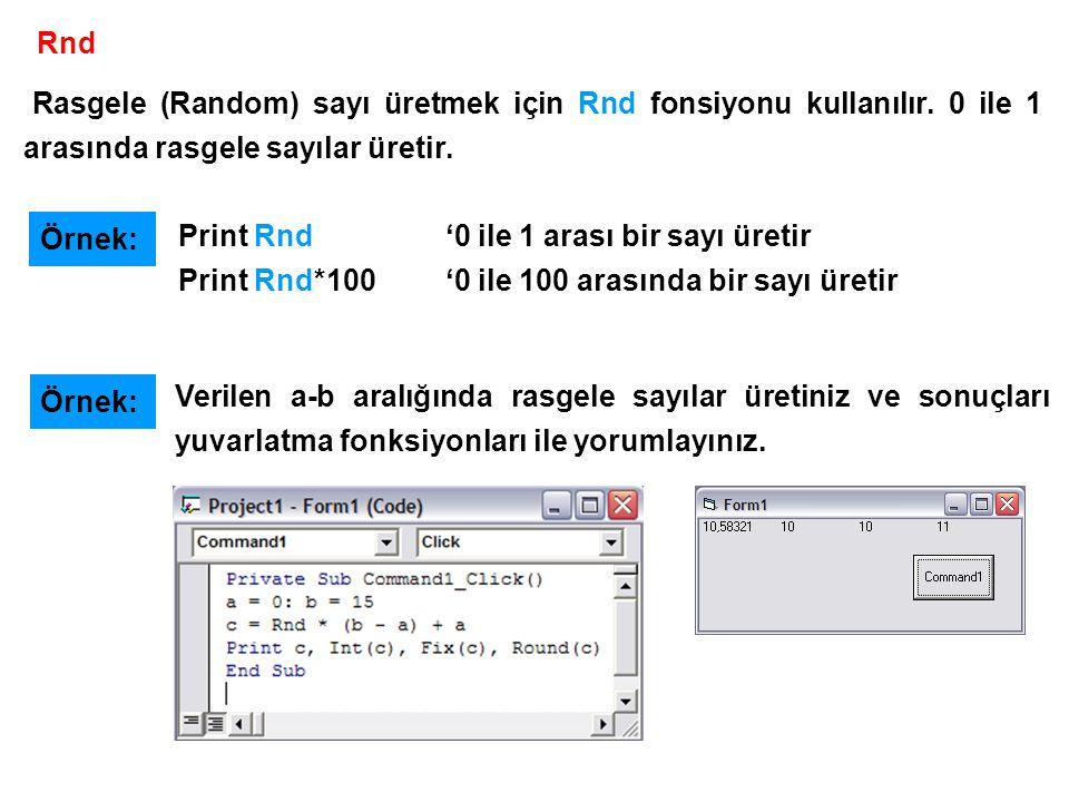 Rasgele (Random) sayı üretmek için Rnd fonsiyonu kullanılır. 0 ile 1 arasında rasgele sayılar üretir. Verilen a-b aralığında rasgele sayılar üretiniz