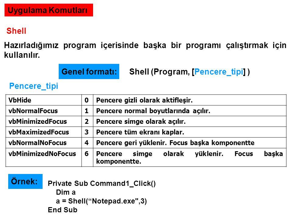 Uygulama Komutları Shell Hazırladığımız program içerisinde başka bir programı çalıştırmak için kullanılır. Shell (Program, [Pencere_tipi] ) Genel form