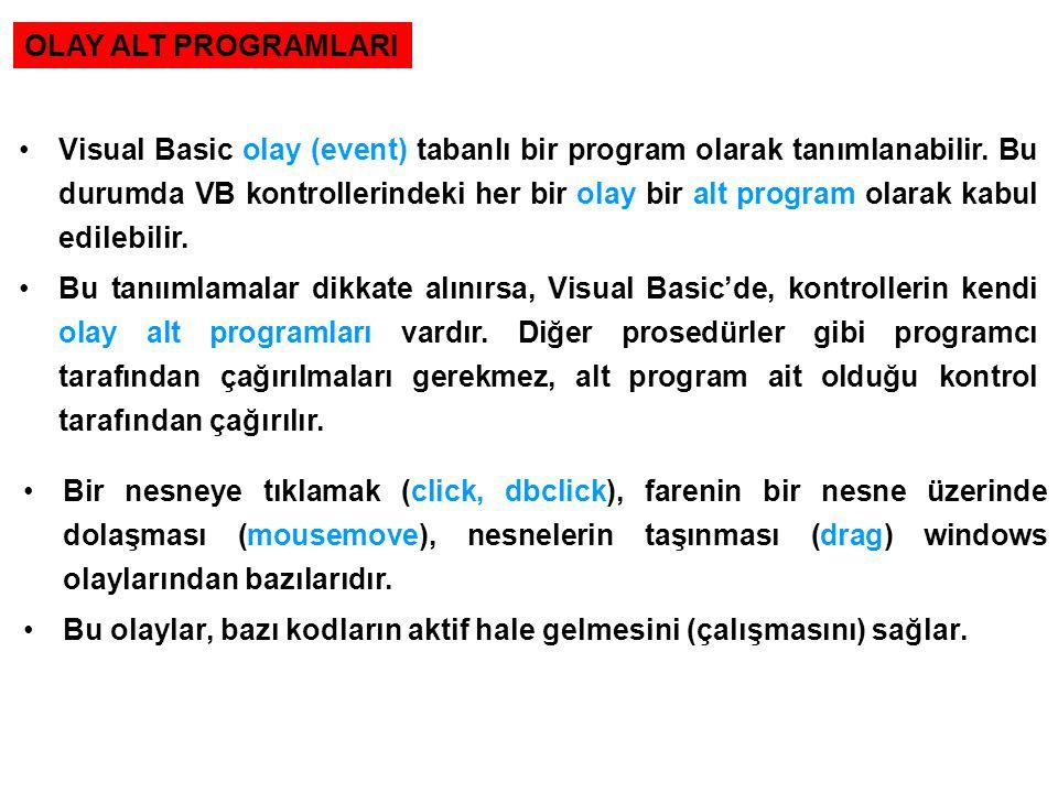 OLAY ALT PROGRAMLARI Visual Basic olay (event) tabanlı bir program olarak tanımlanabilir. Bu durumda VB kontrollerindeki her bir olay bir alt program